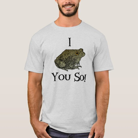 I Toad You So! T-Shirt