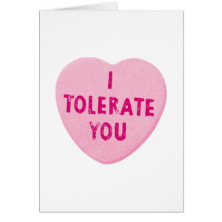 I Tolerate You Valentine's Day Heart Candy Greeting Card