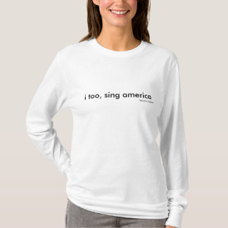 i too, sing america, langston hughes T-Shirt