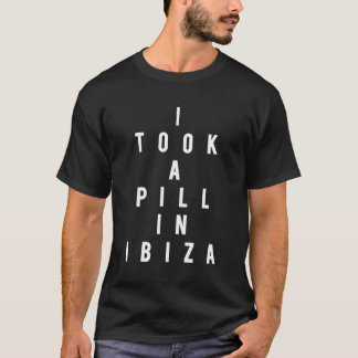 I took a pill in Ibiza T-Shirt