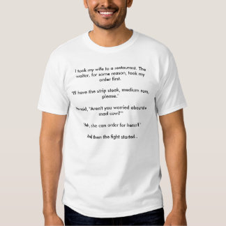 I took my wife to a restaurant. The waiter, for... Tshirt