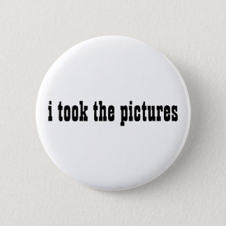 i took the pictures 2 inch round button