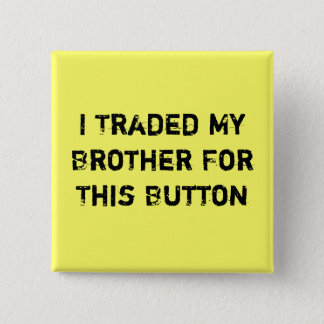 I Traded My Brother For This Button