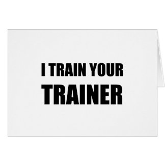 I Train Your Trainer Card