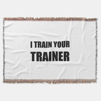 I Train Your Trainer Throw Blanket