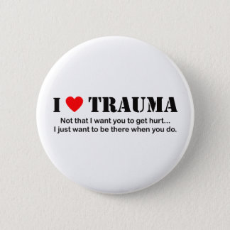 I ♥ Trauma 2 Inch Round Button