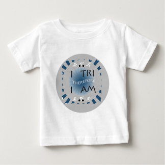 I Tri Therefore I am Triathlon Baby T-Shirt