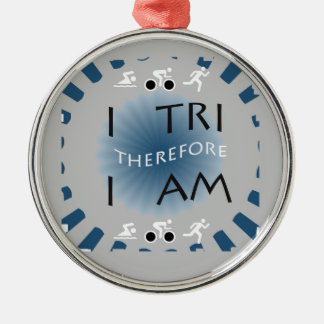 I Tri Therefore I am Triathlon Metal Ornament