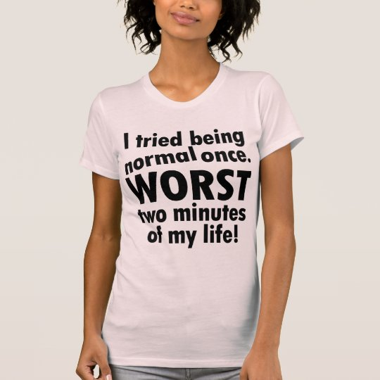 I tried being normal once T-Shirt