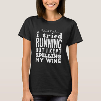 I tried running but I kept spilling my wine T-Shirt
