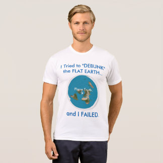 "I Tried to ""DEBUNK"" the FLAT EARTH.. and I FAILED. T-Shirt"
