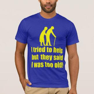 I tried to help! T-Shirt