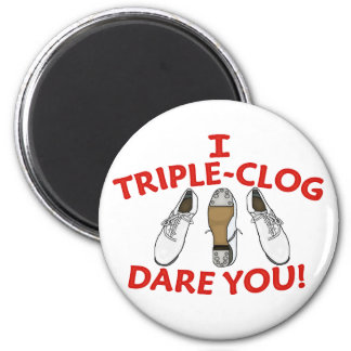 I Triple-Clog Dare You 2 Inch Round Magnet