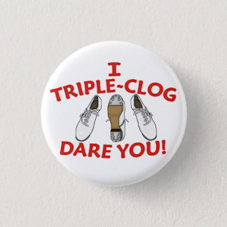 I Triple-Clog Dare You Large 1 Inch Round Button