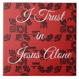 """""""I Trust in Jesus Alone"""" Tile"""
