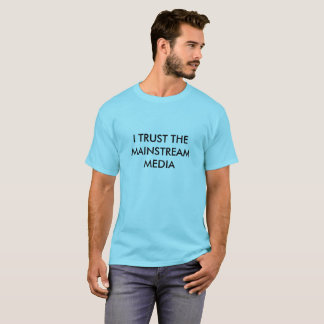 I trust the mainstream media T-Shirt