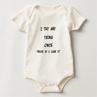 I try any thing once twice if I like it Baby Bodysuit