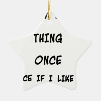 I try any thing once twice if I like it Ceramic Ornament