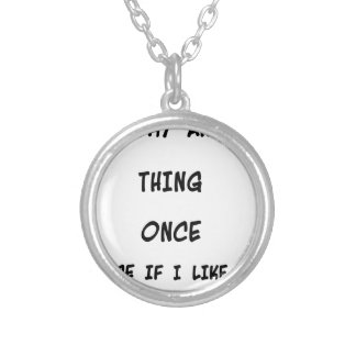 I try any thing once twice if I like it Silver Plated Necklace