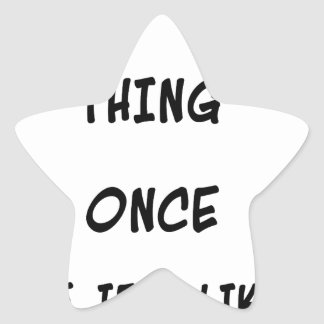 I try any thing once twice if I like it Star Sticker