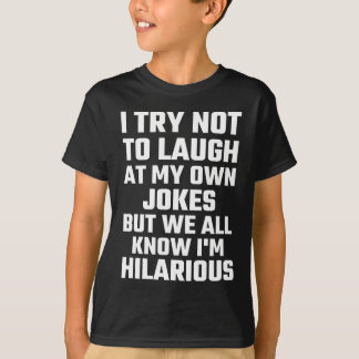 I Try Not To Laugh At My Own Jokes But  I'm Funny Tshirt