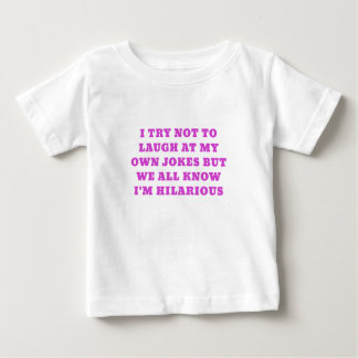 I Try Not to Laugh at my Own Jokes but We all Know Baby T-Shirt