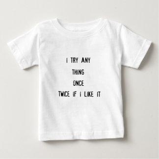 i tryany thing once twice if i like it baby T-Shirt