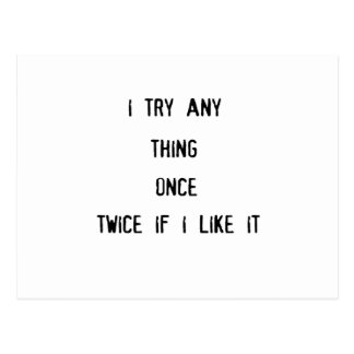 i tryany thing once twice if i like it postcard