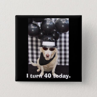 I turn 40 today. 2 inch square button