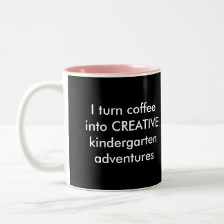 I Turn Coffee Into Creative Kinder Adventures Two-Tone Coffee Mug