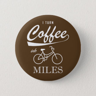 I Turn Coffee Into Miles 2 Inch Round Button