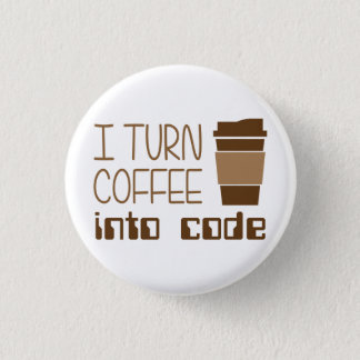 I Turn Coffee Into Programming Code 1 Inch Round Button