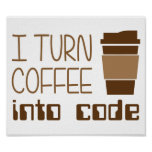 I Turn Coffee Into Programming Code Poster