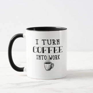 I Turn Coffee Into Work Mug