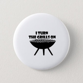 I Turn The Grills On Summer BBQ Holidays Cook Fun 2 Inch Round Button