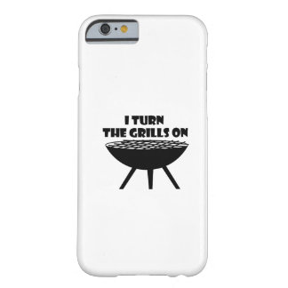 I Turn The Grills On Summer BBQ Holidays Cook Fun Barely There iPhone 6 Case