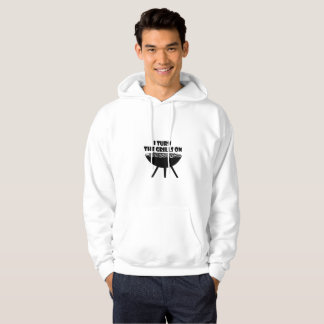 I Turn The Grills On Summer BBQ Holidays Cook Fun Hoodie