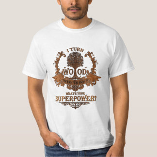 I turn wood into things, what's your superpower? T-Shirt