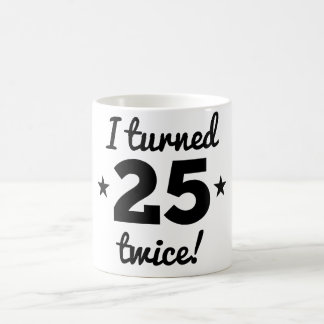 I Turned 25 Twice 50th Birthday Coffee Mug