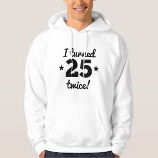 I Turned 25 Twice 50th Birthday Hoodie