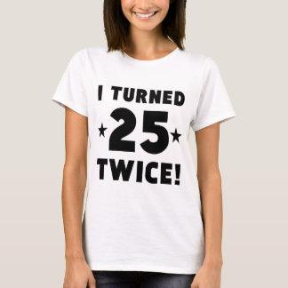 I Turned 25 Twice 50th Birthday T-Shirt