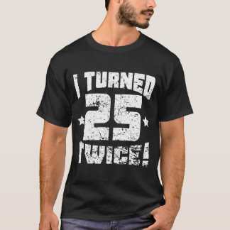 I Turned 25 Twice! 50th Birthday T-Shirt