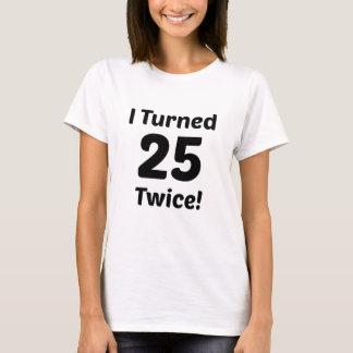 I Turned 25 Twice! 50th Birthday T-Shirt
