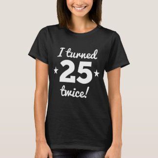 I Turned 25 Twice 50th Birthday T-Shirt
