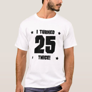 I Turned 25 Twice Funny 50th Birthday T-Shirt