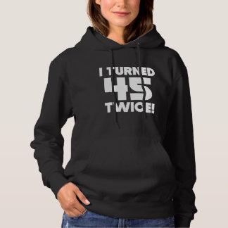 I Turned 45 Twice 90th Birthday Hoodie