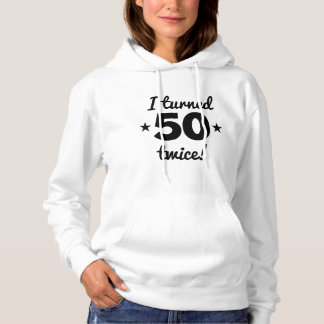 I Turned 50 Twice 100th Birthday Hoodie