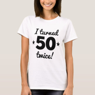 I Turned 50 Twice 100th Birthday T-Shirt