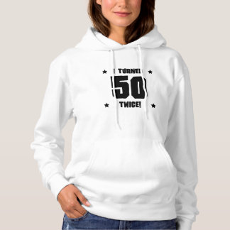 I Turned 50 Twice Funny 100th Birthday Hoodie