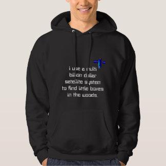 I use a multi billion dollar satel... hoodie